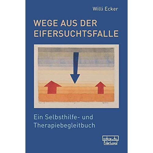 Willi Ecker - Wege aus der Eifersuchtsfalle: Ein Selbsthilfe- und Therapiebegleitbuch - Preis vom 24.02.2021 06:00:20 h