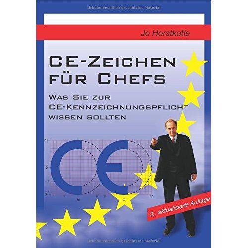 Jo Horstkotte - CE-Zeichen für Chefs: Was Sie zur CE-Kennzeichnungspflicht wissen sollten - Preis vom 20.10.2020 04:55:35 h