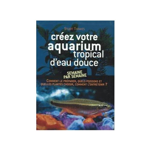 - Créez votre aquarium tropical d'eau douce - Preis vom 20.10.2020 04:55:35 h