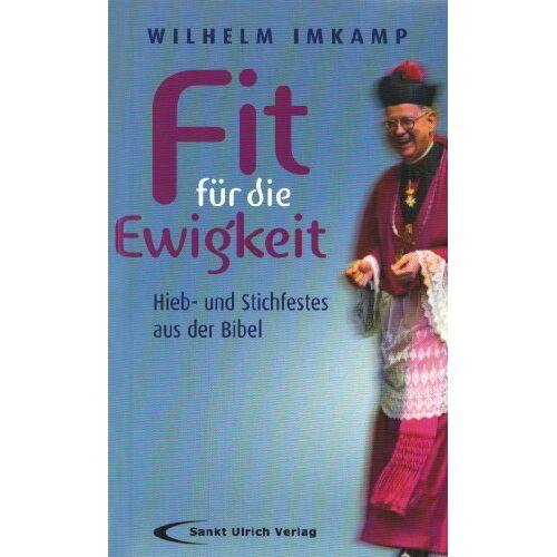 Wilhelm Imkamp - Fit für die Ewigkeit: Hieb- und Stichfestes aus der Bibel - Preis vom 04.09.2020 04:54:27 h