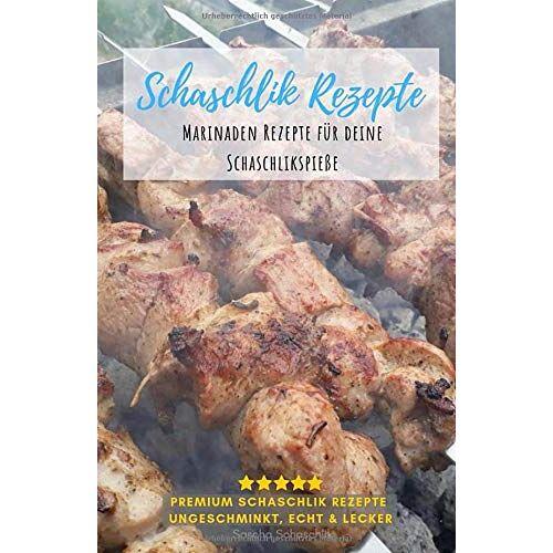 Sascha Schaschlik - Schaschlik Rezepte: Lecker, schnell und Einfach - Schaschlik Grillrezepte zum selbermachen - Preis vom 22.02.2021 05:57:04 h