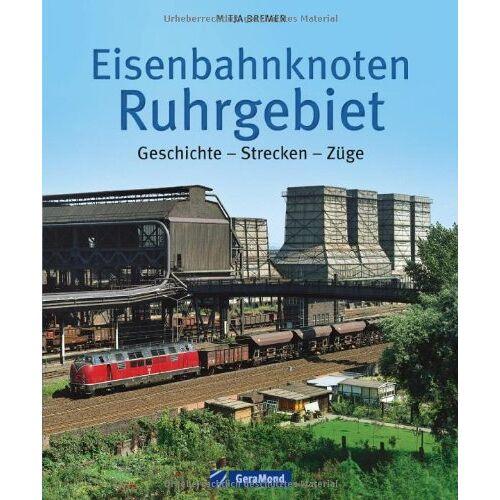 Mitja Bremer - Eisenbahnknoten Ruhrgebiet: Geschichte - Strecken - Züge - Preis vom 10.05.2021 04:48:42 h