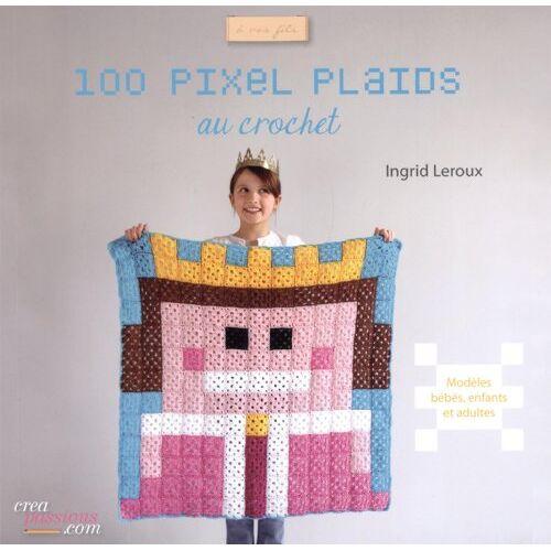 Ingrid Leroux - 100 pixels plaids au crochet faciles à réaliser - Preis vom 05.03.2021 05:56:49 h
