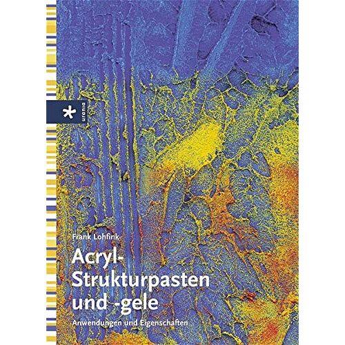Frank Lohfink - Acryl-Strukturpasten und -gele: Anwendungen und Eigenschaften - Preis vom 27.03.2020 05:56:34 h