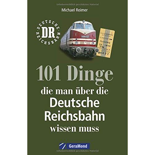 Michael Reimer - Reichsbahn: 101 Dinge, die man über die Deutsche Reichsbahn wissen muss. Eisenbahngeschichte der DDR. Nachschlagewerk der DDR-Bahn. Für Eisenbahnfans und Ostalgiker. - Preis vom 26.02.2021 06:01:53 h