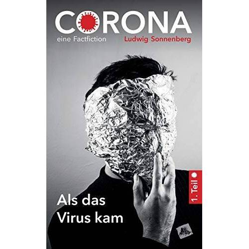 Ludwig Sonnenberg - CORONA - Als das Virus kam (Corona-Chronik, Band 1) - Preis vom 20.10.2020 04:55:35 h