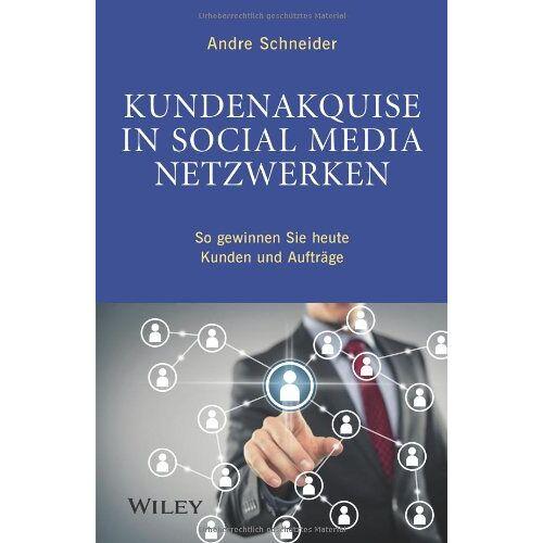 André Schneider - Kundenakquise in Social-Media-Netzwerken: So gewinnen Sie heute Kunden und Aufträge - Preis vom 14.11.2019 06:03:46 h