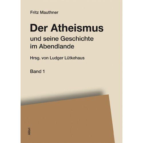 Fritz Mauthner - Der Atheismus und seine Geschichte im Abendlande - Preis vom 21.10.2020 04:49:09 h