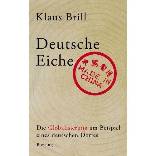 Klaus Brill - Deutsche Eiche, made in China: Die Globalisierung am Beispiel eines deutschen Dorfes - Preis vom 18.04.2021 04:52:10 h