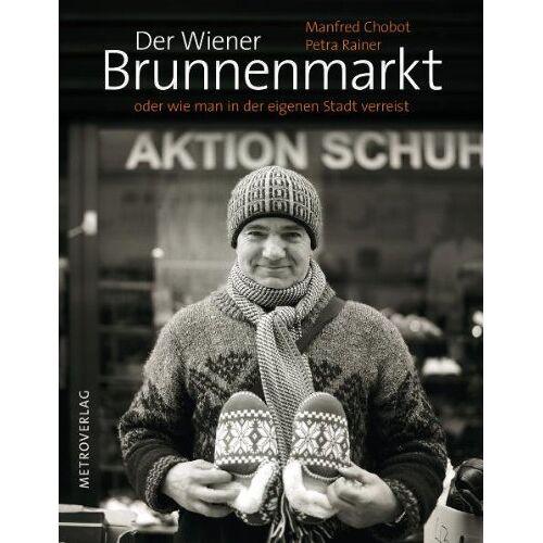 Manfred Chobot - Der Wiener Brunnenmarkt: oder wie man in der eigenen Stadt verreist - Preis vom 15.04.2021 04:51:42 h
