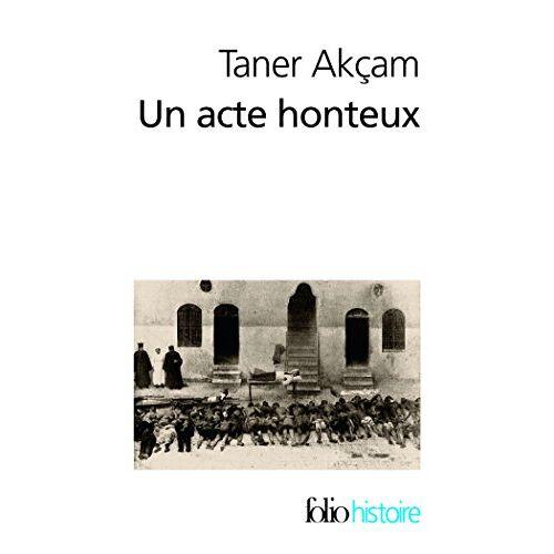 Taner Akçam - Un Acte Honteux: Le Genocide Armenien ET LA Responsabilite Turque - Preis vom 06.09.2020 04:54:28 h