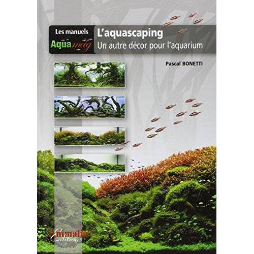 Pascal Bonetti - L'Aquascaping: Un autre décor pour l'aquarium - Preis vom 14.04.2021 04:53:30 h