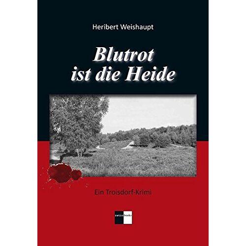 Heribert Weishaupt - Blutrot ist die Heide: Ein Troisdorf-Krimi - Preis vom 07.05.2021 04:52:30 h