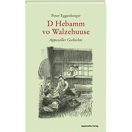 Peter Eggenberger - D Hebamm vo Walzehuuse: Appezeller Gschichte - Preis vom 21.10.2020 04:49:09 h