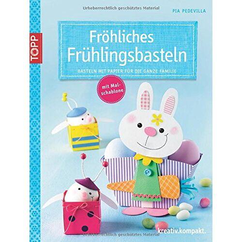 Pia Pedevilla - Fröhliches Frühlingsbasteln: Basteln mit Papier für die ganze Familie - Preis vom 20.01.2021 06:06:08 h