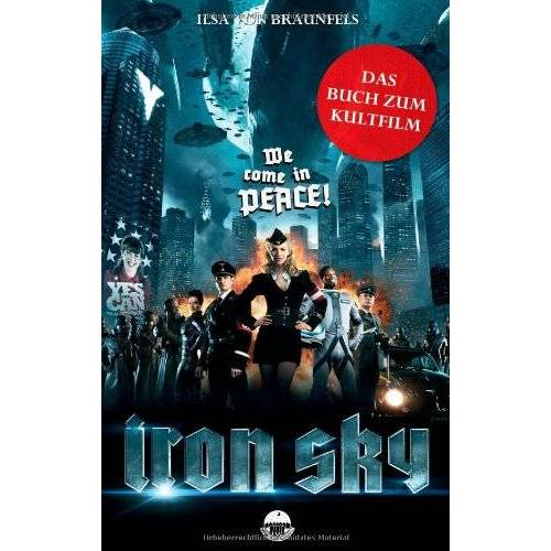 Braunfels, Ilsa von - Iron Sky: Das Buch zum Kultfilm - Preis vom 21.04.2021 04:48:01 h