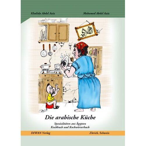 Khalida Abdel Aziz - Die arabische Küche: Spezialitäten aus Ägypten. Kochbuch und Kochwörterbuch - Preis vom 05.09.2020 04:49:05 h