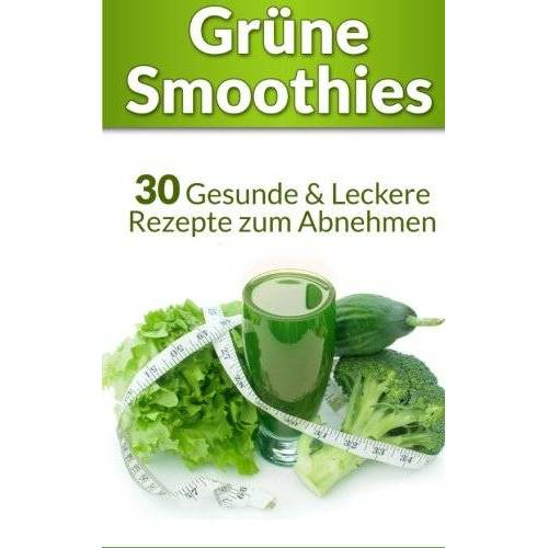 Marco Meyer - Grüne Smoothies: 30 Gesunde & Leckere Rezepte zum Abnehmen (+ Leser Bonus: 250 Zutaten & 3 Rezepte - Grüne Smoothies Diät) - Preis vom 17.11.2019 05:54:25 h