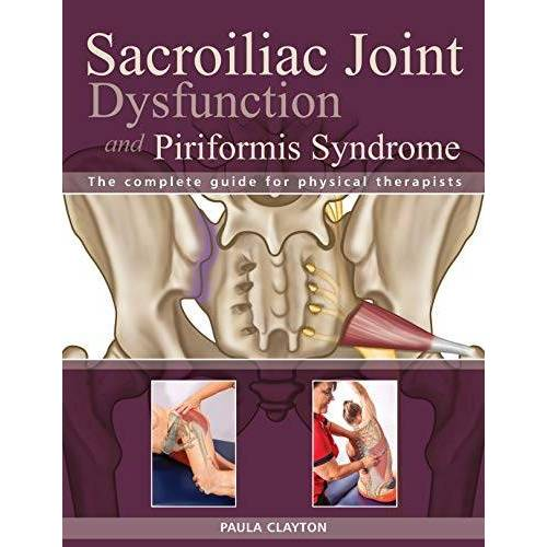 Paula Clayton - Sacroiliac Joint Dysfunction and Piriformis Syndrome: The Complete Guide for Physical Therapists - Preis vom 21.10.2020 04:49:09 h