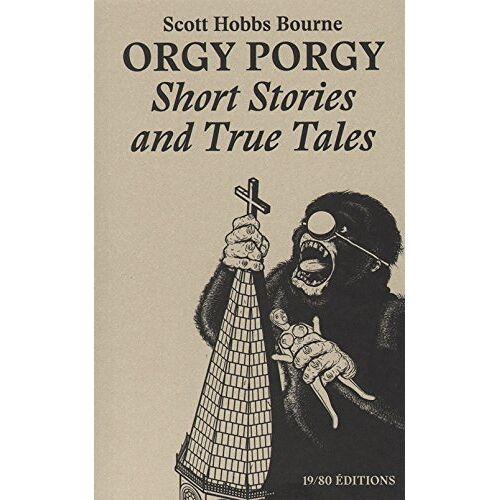 - Scott Hobbs Bourne - Orgy Porgy Short Stories And True Tales - Preis vom 12.05.2021 04:50:50 h