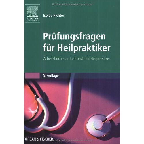 Isolde Richter - Prüfungsfragen für Heilpraktiker: Arbeitsbuch zum Lehrbuch für Heilpraktiker - Preis vom 15.04.2021 04:51:42 h