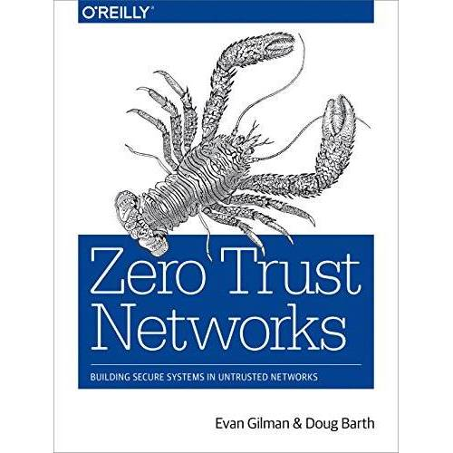 Evan Gilman - Zero Trust Networks: Building Trusted Systems in Untrusted Networks - Preis vom 16.02.2020 06:01:51 h