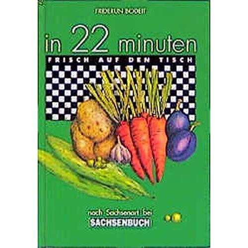 Friderun Bodeit - In 22 Minuten frisch auf den Tisch nach Sachsenart: Sächsisches Kochbuch - Preis vom 05.09.2020 04:49:05 h