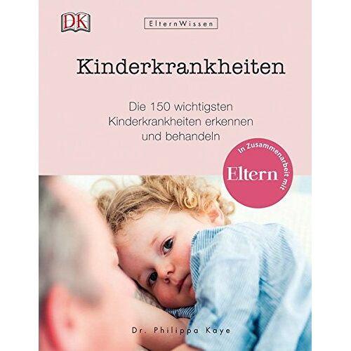 Kaye, Dr. Philippa - Eltern-Wissen. Kinderkrankheiten: Die 150 wichtigsten Kinderkrankheiten erkennen und behandeln. In Zusammenarbeit mit ELTERN - Preis vom 14.05.2021 04:51:20 h