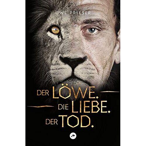 Uwe Prieser - Der Löwe.Die Liebe.Der Tod. - Preis vom 20.10.2020 04:55:35 h
