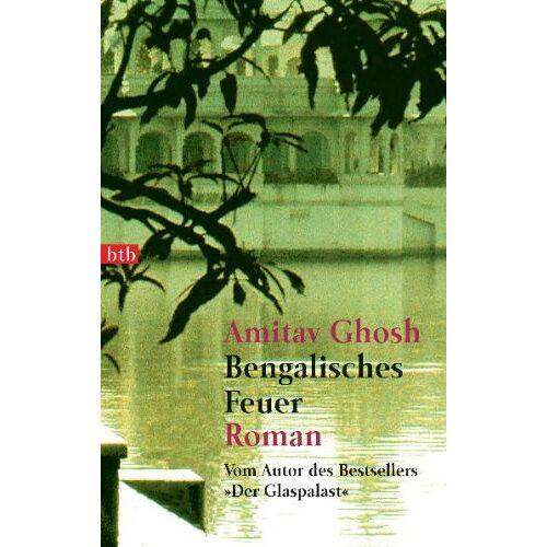 Amitav Ghosh - Bengalisches Feuer: Roman: Ooder Die Macht der Vernunft - Preis vom 23.01.2020 06:02:57 h