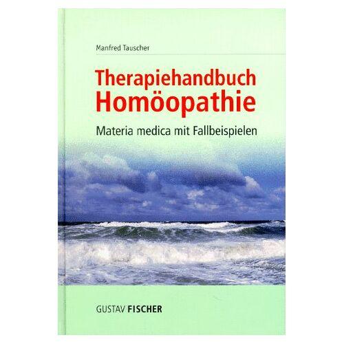 Manfred Tauscher - Therapiehandbuch Homöopathie. Materia medica mit Fallbeispielen - Preis vom 01.11.2020 05:55:11 h