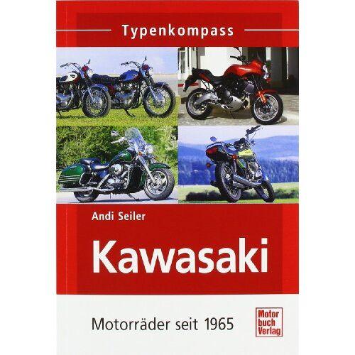 Andi Seiler - Kawasaki: Motorräder seit 1965 (Typenkompass) - Preis vom 19.10.2020 04:51:53 h