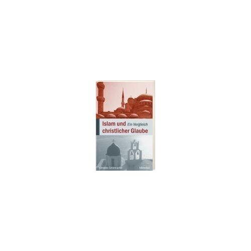 Christine Schirrmacher - Islam und christlicher Glaube: Ein Vergleich - Preis vom 22.10.2020 04:52:23 h