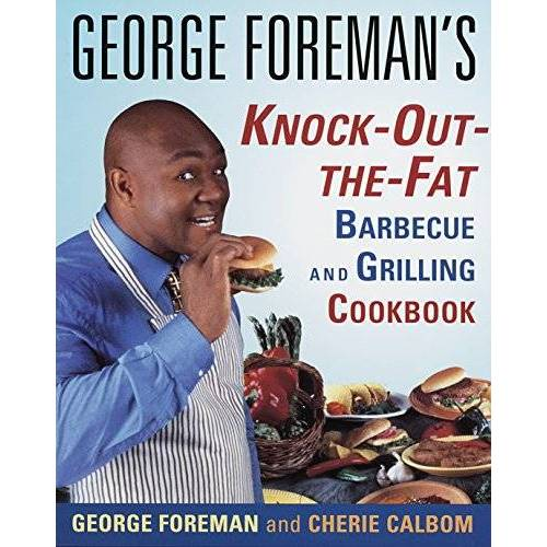 George Foreman - George Foreman's Knock-Out-the-Fat Barbecue and Grilling Cookbook - Preis vom 24.02.2021 06:00:20 h