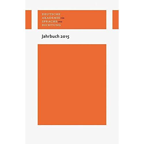 Deutsche Akademie für Sprache und Dichtung - Jahrbuch 2015 (Jahrbuch der Deutschen Akademie für Sprache und Dichtung Darmstadt) - Preis vom 20.10.2020 04:55:35 h