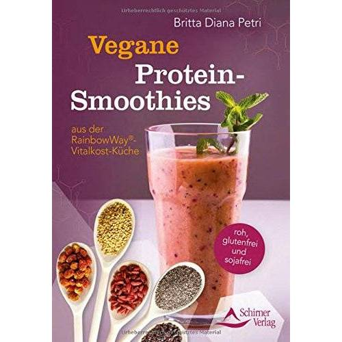 Britta Diana Petri - Protein-Smoothies: Functional Smoothies - aus der RainbowWay©-Vitalkost-Küche - Preis vom 17.02.2020 06:01:42 h