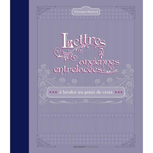 Véronique Maillard - Lettres anciennes entrelacées - Preis vom 18.04.2021 04:52:10 h