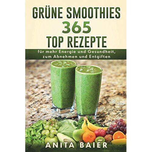 Anita Baier - Grüne Smoothies: 365 Top Rezepte - Preis vom 08.04.2020 04:59:40 h