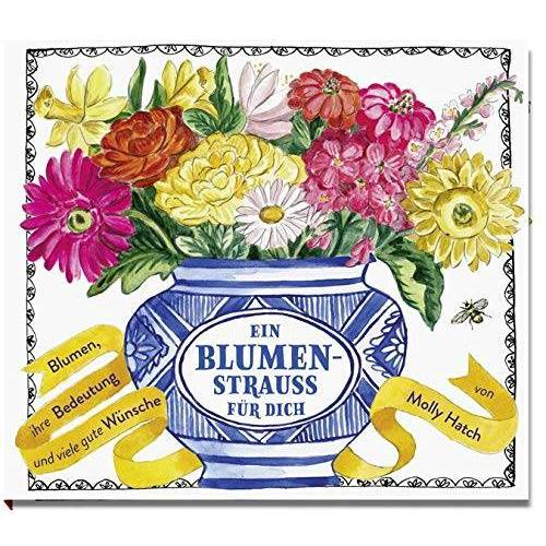 Molly Hatch - Ein Blumenstrauß für dich: Blumen, ihre Bedeutung und viele gute Wünsche - Preis vom 06.05.2021 04:54:26 h