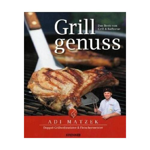 Adi Matzek - Grillgenuss: Das Beste vom Grill & Barbecue - Preis vom 20.10.2020 04:55:35 h