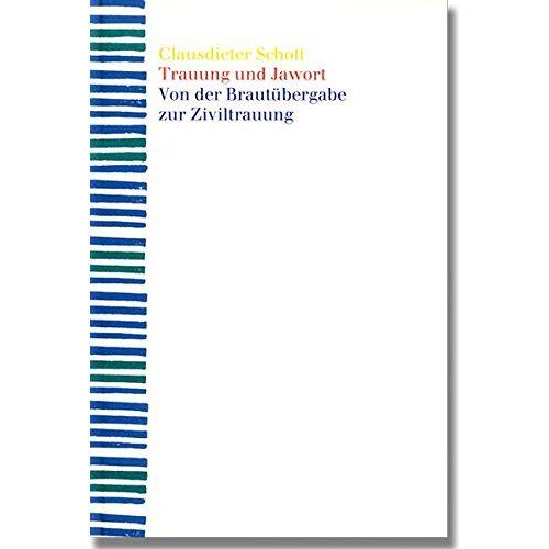 Clausdieter Schott - Trauung und Jawort: Von der Brautübergabe zur Ziviltrauung - Preis vom 05.04.2020 05:00:47 h