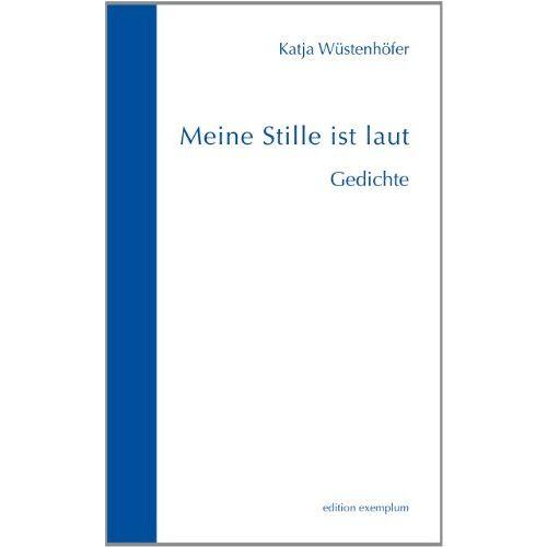 Katja Wüstenhöfer - Meine Stille ist laut: Gedichte (Edition Exemplum) - Preis vom 04.09.2020 04:54:27 h