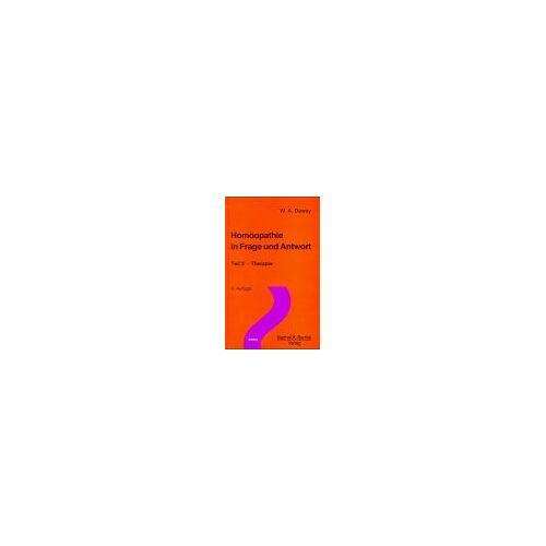 W. A. Dewey - Homöopathie in Frage und Antwort, Tl.2, Therapie - Preis vom 27.10.2020 05:58:10 h