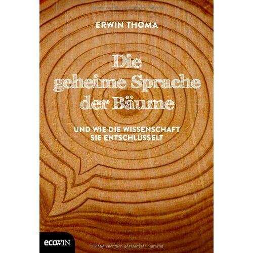 Erwin Thoma - Die geheime Sprache der Bäume: Und wie die Wissenschaft sie entschlüsselt - Preis vom 04.06.2020 05:03:55 h