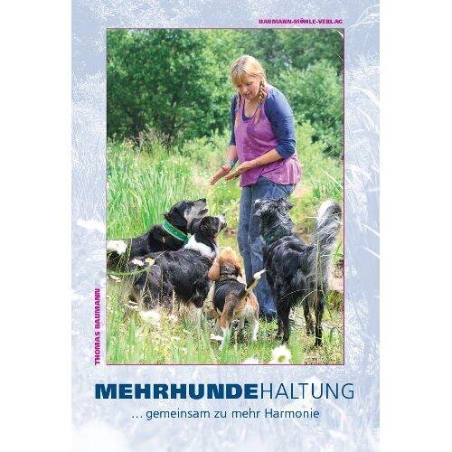Thomas Baumann - Mehrhundehaltung: DAS Buch zur Gruppenhaltung...gemeinsam zu mehr Harmonie - Preis vom 22.08.2019 05:55:06 h