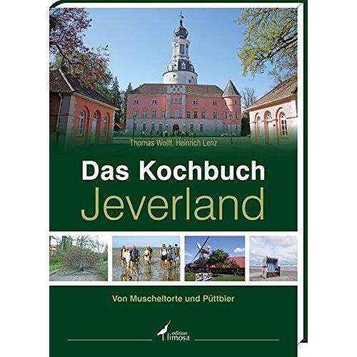 Thomas Wolff - Das Kochbuch Jeverland: Von Muscheltorte und Püttbier - Preis vom 18.04.2021 04:52:10 h