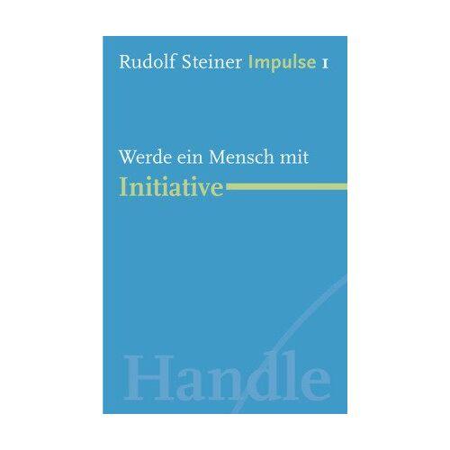 Rudolf Steiner - Werde ein Mensch mit Initiative: Werde ein Mensch mit Initiative: Grundlagen - Preis vom 26.01.2020 05:58:29 h