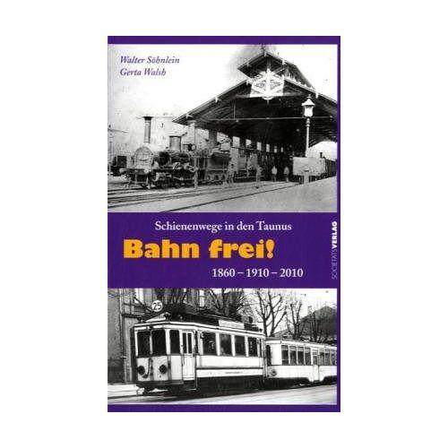 Walter Söhnlein - Bahn frei!: Schienenwege in den Taunus 1860 - 1910 - 2010 - Preis vom 20.10.2020 04:55:35 h