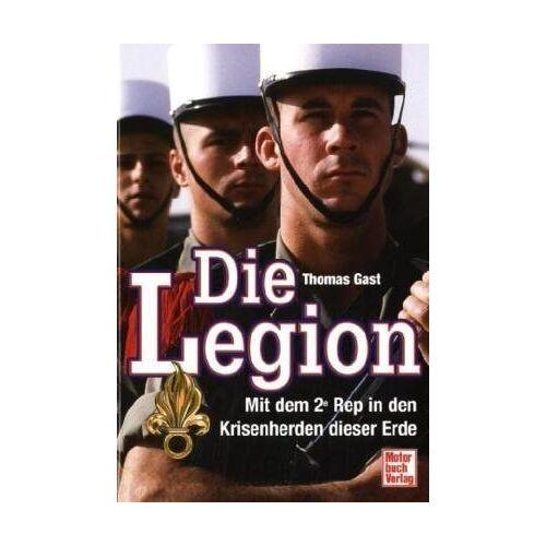 Thomas Gast - Die Legion: Mit dem 2e Rep in den Krisenherden dieser Erde - Preis vom 14.01.2021 05:56:14 h