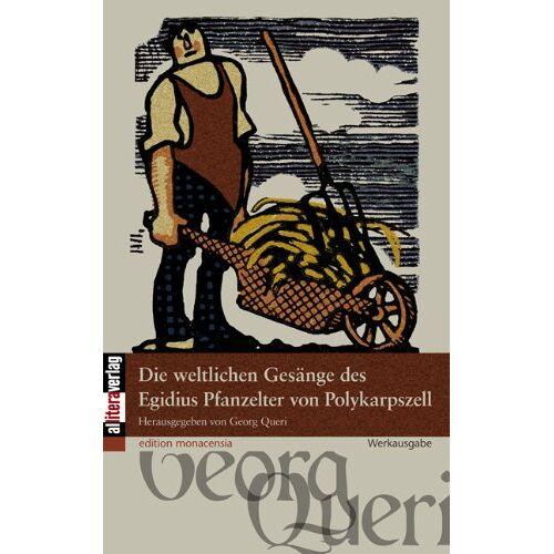 Georg Queri - Die weltlichen Gesänge des Egidius Pfanzelter von Polykarpszell - Preis vom 26.02.2021 06:01:53 h